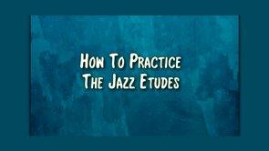 how to practice the jazz etudes