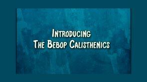 introducing the bebop calisthenics