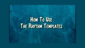 how to use the rhythm templates